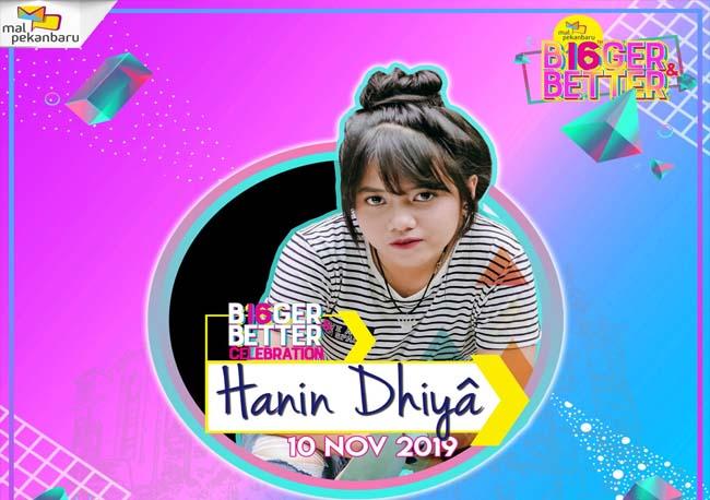 """Malam Puncak HUT Mal Pekanbaru ke- 16, """"B16GER & BETTER"""" nite diadakan pada 10 November 2019 dengan guest star Hanin Dhiya."""
